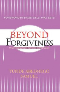 Beyond Forgiveness: A Guide to Victorious Christian Living by Tunde Abednego Samuel